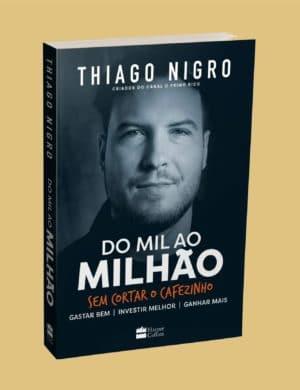 Do Mil ao Milhão: Sem Cortar o Cafezinho - Thiago Nigro (2018)